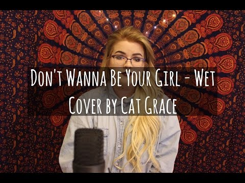 Don't Wanna Be Your Girl - Wet (Cover)