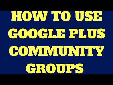How To Use Google Plus Community Groups (2018)