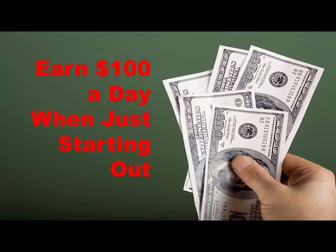 How to Make $100 a Day When Just Starting Out,