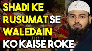 Shadi Ke Rusumat Se Bacche Apne Waledain Ko Kaise Roke By Adv. Faiz Syed
