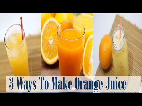 3 WAYS TO MAKE ORANGE JUICE | AWESOME WAYS TO MAKE ORANGE JUICE | RECIPE YOU NEED EVERY TIME