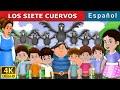 LOS SIETE CUERVOS | The Seven Crows in Spanish | Cuentos Infantiles | Cuentos De Hadas Españoles