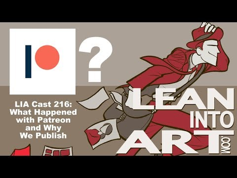 LIA Cast 216 - What Happened with Patreon and Why We Publish