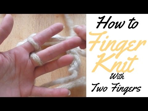 HOW TO FINGER KNIT- TWO FINGERS  - BASIC GUIDE TO FINGER KNITTING