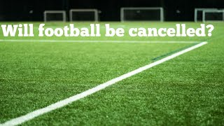 The effects Corona Virus will have on football! (including non-league)