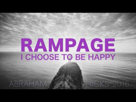 Abraham Hicks * RAMPAGE * I Choose to be Happy