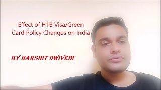H1B Visa/Green Card Changes and its effects on India