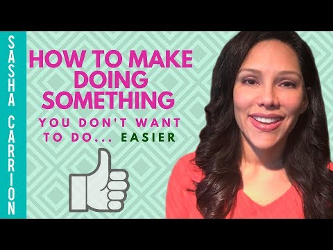 How to Do Something You Don't Want to Do. . . Easier
