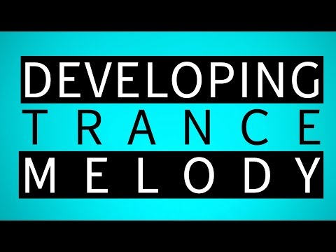 Develop A Trance Melody 2018 | Your Voted Melody