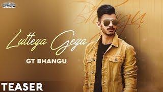 LUTTEYA GEYA Song Teaser   GT Bhangu   Randeep Gill   Rahi   New Punjabi Song   Infantry Pictures
