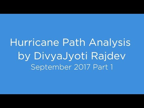 Hurricane Path Analysis by DivyaJyoti Rajdev - September 2017 Part 1
