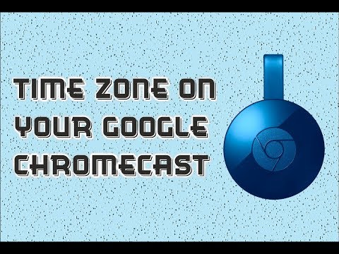 How to Set the Time Zone on Your Google Chromecast Device
