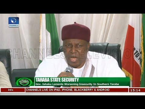 Ishaku Laments Worsening Insecurity In Southern Taraba | News Across Nigeria |