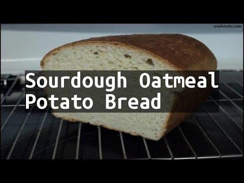 Recipe Sourdough Oatmeal Potato Bread