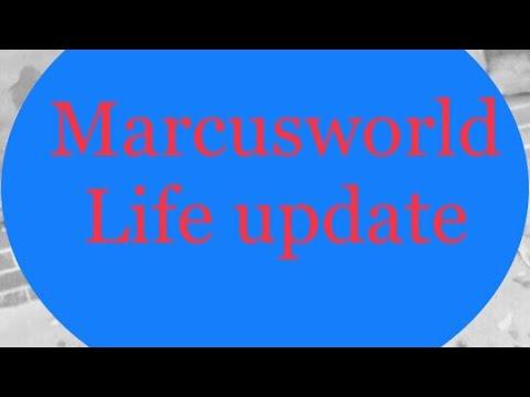 Marcus World life update
