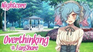 Nightcore - Overthinking [#FanShare]