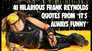 "40 Hilarious Frank Reynolds Quotes From ""It"