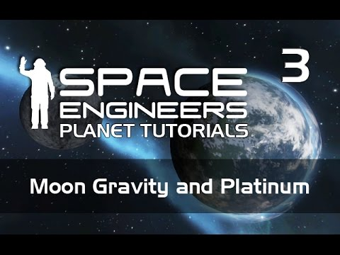 Space Engineers: PLANET TUTORIALS - 3 - Moon Gravity and Platinum
