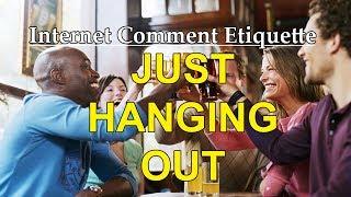 "Internet Comment Etiquette: ""Just Hanging Out"""