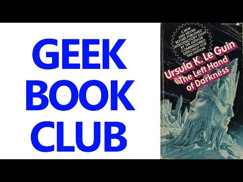Geek Book Club 006 - 'The Left Hand of Darkness' by Ursula K. Le Guin