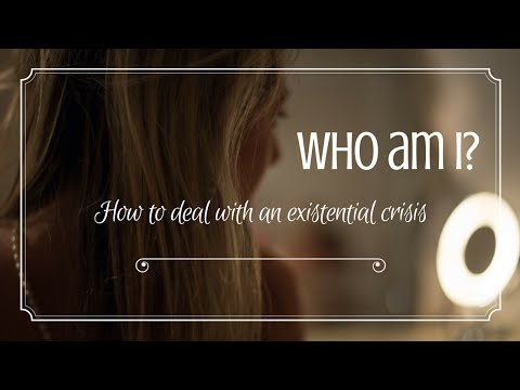 Who am I? How to deal with an existential crisis