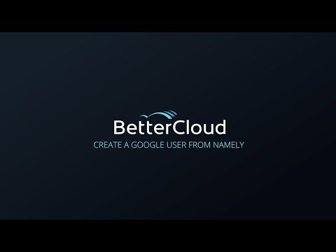 BetterCloud Feature Highlight: Create a Google User from Namely