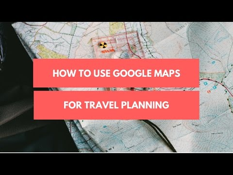How to use Google Maps for travel planning
