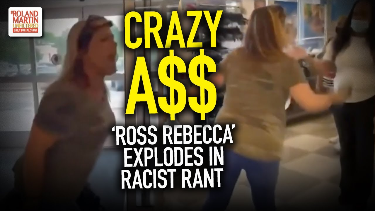 Crazy A$$ 'Ross Rebecca' Explodes In Racist Rant That Has Little Effect On Intended Target