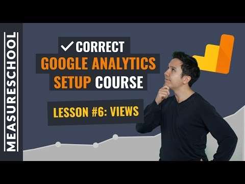 Views in Google Analytics | Lesson 6