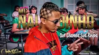 MC Naldinho   Que Chavosa Sua Roupa   Prod  DJ Nob1
