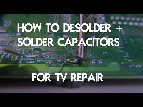 How to desolder and solder capacitors- TV and electronics repair/fix