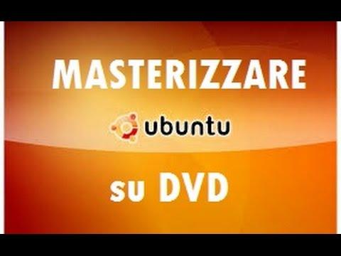 Masterizzare Sistema Operativo su DVD (Ubuntu 14.10-14.04.1 LTS)