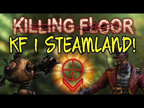 Killing Floor   PLAYING STEAMLAND! - M99 AMR To Finish The Boss! ( I Suck At This Game)