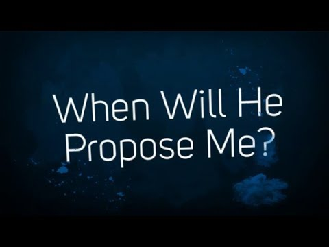 When Will He Propose? - How to Find Out If He'll Propose You Soon