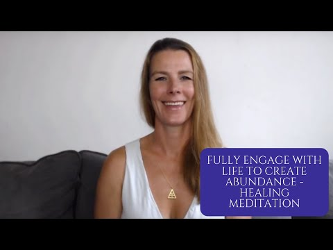 Fully Engage with Life to Create Abundance - Healing Meditation