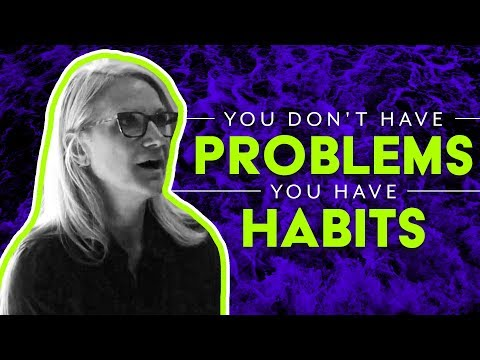 You don't have a problem, you have a habit | MEL ROBBINS