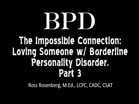 Pt. 3. The Impossible Connection: Loving Someone w/ Borderline Personality Disorder.  See Warning