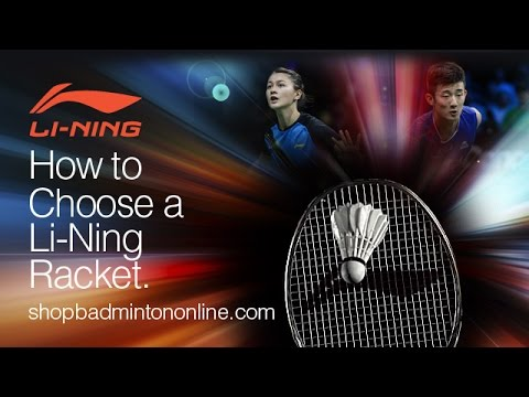 Li-Ning®   How to Choose a Badminton Racket!