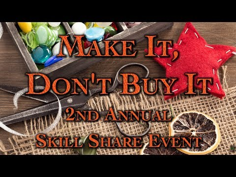 Make It, Don't Buy It 2nd Annual Skill Share Event