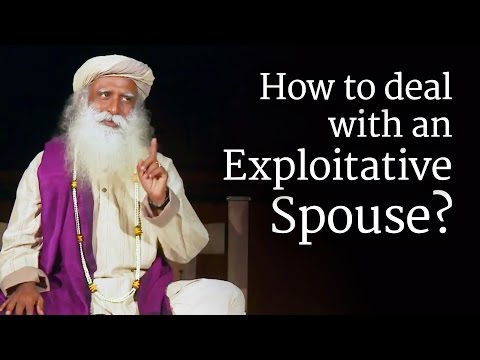 How to Deal with an Exploitative Spouse? Sadhguru