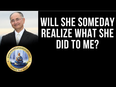 Will She Someday Realize What She Did To Me?  Q & A Live Talk # 155