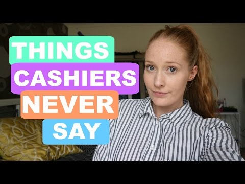 THINGS CASHIERS NEVER SAY!