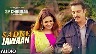 Sadke Jawaan Full Audio | SP CHAUHAN | Jimmy Shergill, Yuvika Chaudhary |Palak Muchhal,  Kamal Khan