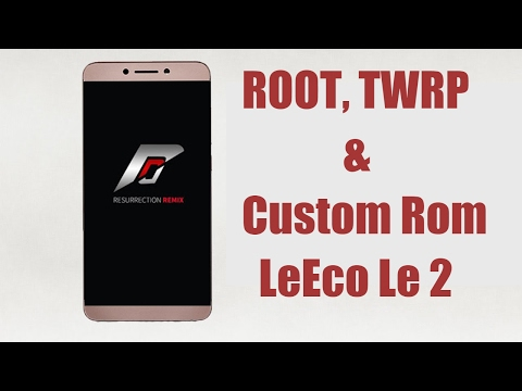 Le 2 Install TWRP, ROOT, Custom Rom(Resurrection remix) [All