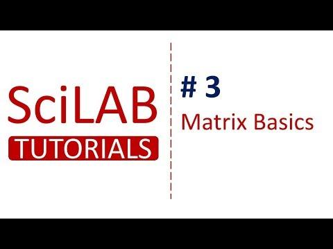 SciLab Tutorial # 3 - Basics of Matrix in SciLab