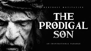 The Prodigal Son (A Powerful Life Parable)