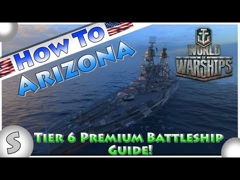 World of Warships --- How To Arizona --- Top Tips Guide --- Tier 6 Premium Battleships Guide