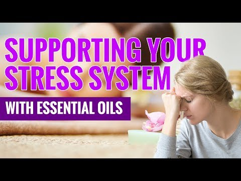 Supporting Your Stress System with Essential Oils