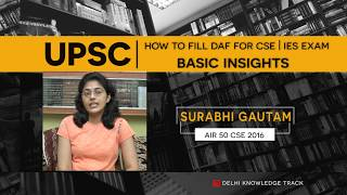 How to fill Detailed Application Form or DAF | By Surabhu Gautam AIR 50 | CSE 2016