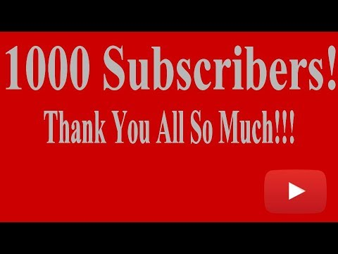 1000 Subscribers! Thank You All!!!